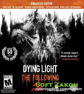 Dying Light: The Following - Enhanced Edition (v.1.12.0+DLCs/2016/RUS/ENG/Repack от =nemos=)
